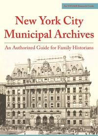 New York City Municipal Archives- An Authorized Guide for Family Historians