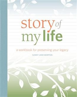 story-of-my-life-a-workbook-for-preserving-your-legacy-by-sunny-jane-morton